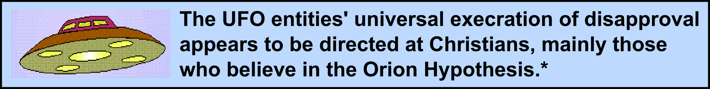 Image:So the UFO entities' universal execration of disapproval appears to be directed at Christians, mainly those who believe in the Orion Hypothesis.*