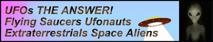 UFOs THE ANSWER! Flying Saucers Ufonauts Extraterrestrials Space Aliens