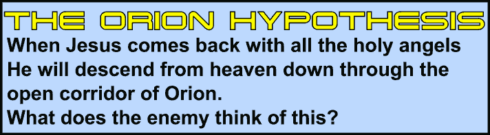 Image:The Orion Hypothesis: When Jesus comes back with all the holy angels He will descend from heaven down through the open corridor of Orion